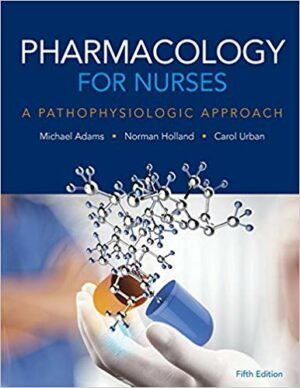 Pharmacology for Nurses: A Pathophysiologic Approach 5th Edition Test Bank